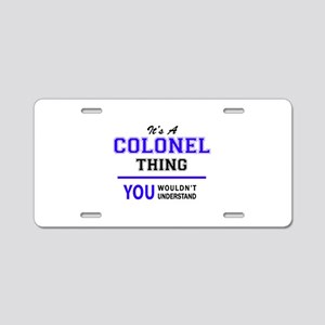 It's COLONEL thing, you wou Aluminum License Plate