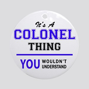 It's COLONEL thing, you wouldn't un Round Ornament