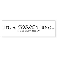 It's a Corso Thing Sticker (Bumper)