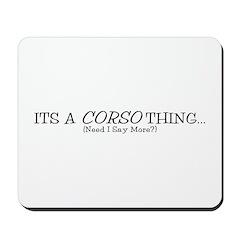 It's a Corso Thing Mousepad