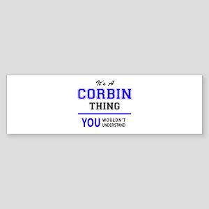 It's CORBIN thing, you wouldn't und Bumper Sticker