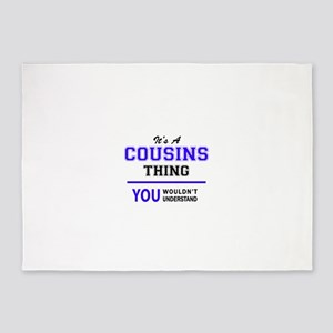 It's COUSINS thing, you wouldn't un 5'x7'Area Rug