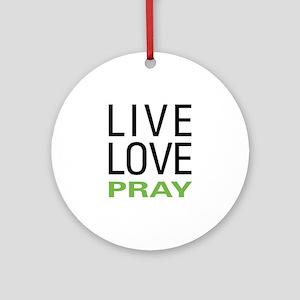 Live Love Pray Ornament (Round)