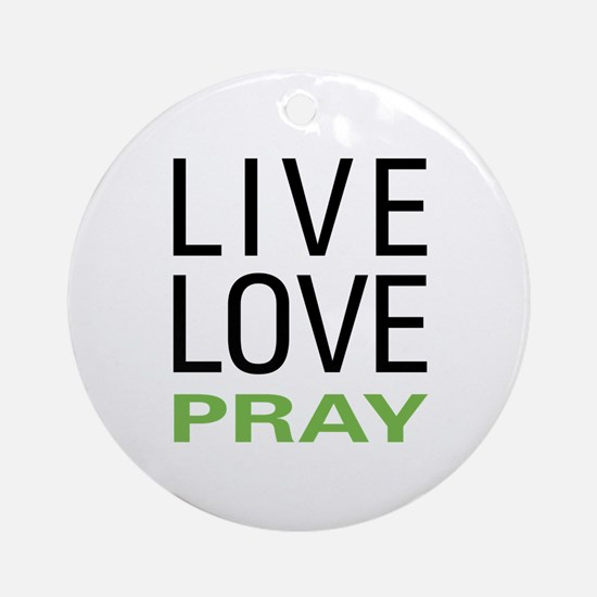 Live Love Pray Ornament (Round)