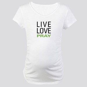 Live Love Pray Maternity T-Shirt