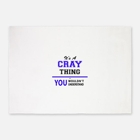 It's CRAY thing, you wouldn't under 5'x7'Area Rug