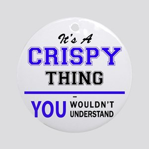 It's CRISPY thing, you wouldn't und Round Ornament