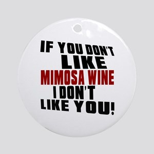 Don't Like Mimosa WIne Round Ornament
