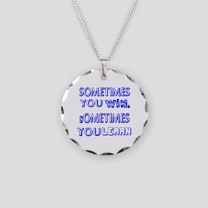 Sometimes You Win And Someti Necklace Circle Charm