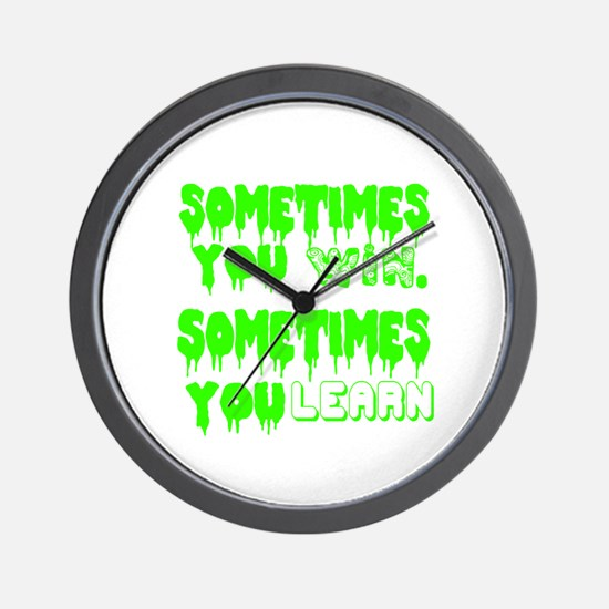 Sometimes You Win And Sometimes You Lea Wall Clock