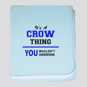 It's CROW thing, you wouldn't underst baby blanket