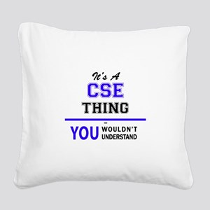 It's CSE thing, you wouldn't Square Canvas Pillow