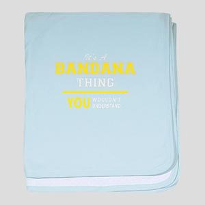 BANDANA thing, you wouldn't understan baby blanket