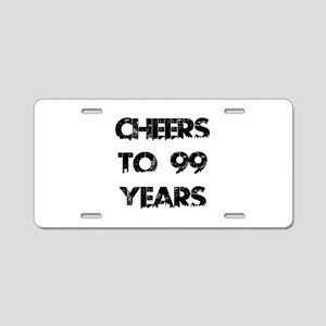 Cheers To 99 Years Designs Aluminum License Plate