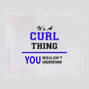 It's CURL thing, you wouldn't unders Throw Blanket
