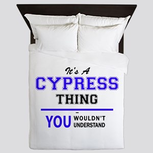 It's CYPRESS thing, you wouldn't under Queen Duvet