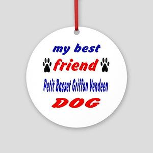 My Best Friend Petit Basset Griffon Round Ornament