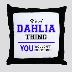 It's DAHLIA thing, you wouldn't under Throw Pillow