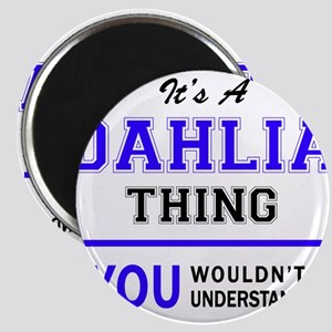 It's DAHLIA thing, you wouldn't understand Magnets