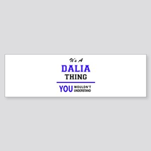 It's DALIA thing, you wouldn't unde Bumper Sticker