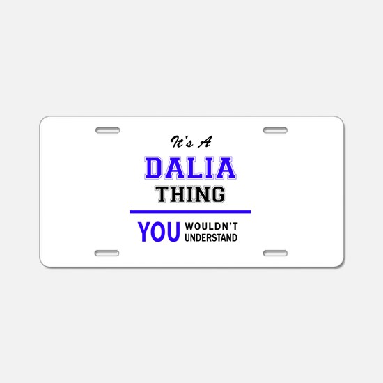 It's DALIA thing, you would Aluminum License Plate