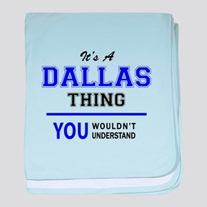 It's DALLAS thing, you wouldn't under baby blanket