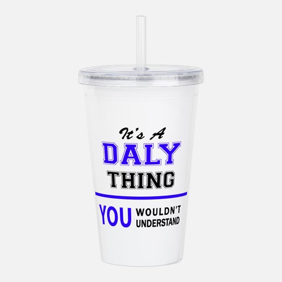 It's DALY thing, you w Acrylic Double-wall Tumbler