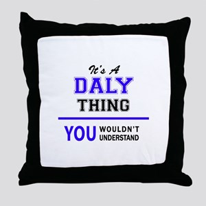 It's DALY thing, you wouldn't underst Throw Pillow