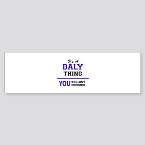 It's DALY thing, you wouldn't under Bumper Sticker