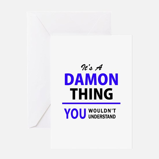 It's DAMON thing, you wouldn't unde Greeting Cards