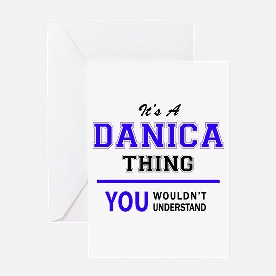 It's DANICA thing, you wouldn't und Greeting Cards