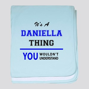 It's DANIELLA thing, you wouldn't und baby blanket