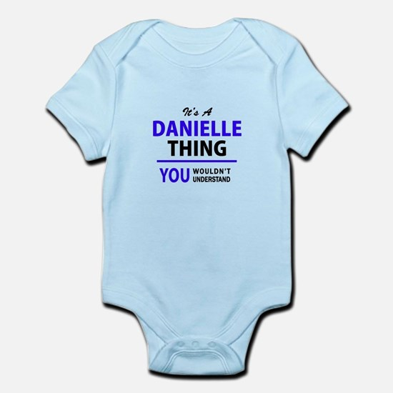 It's DANIELLE thing, you wouldn't unders Body Suit