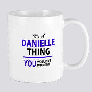 It's DANIELLE thing, you wouldn't understand Mugs