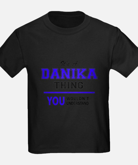 It's DANIKA thing, you wouldn't understand T-Shirt