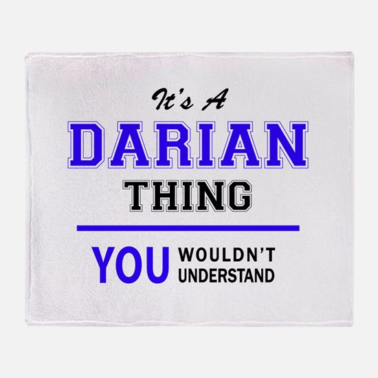 It's DARIAN thing, you wouldn't unde Throw Blanket
