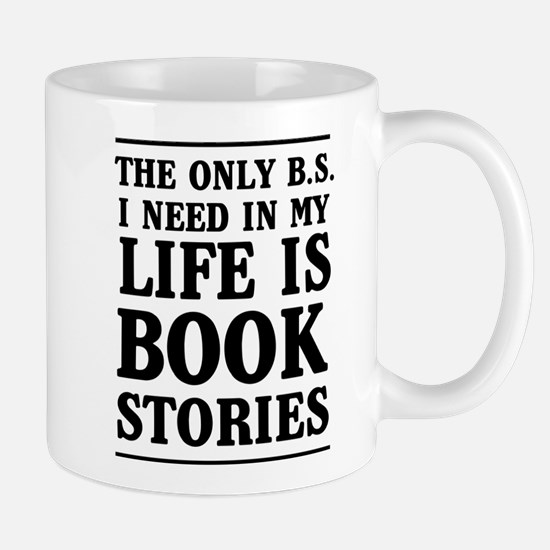 The Only BS I Need In My Life Is Book Stories Mugs