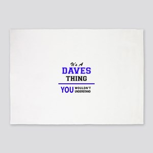 It's DAVES thing, you wouldn't unde 5'x7'Area Rug