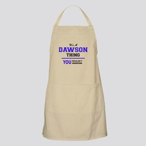 It's DAWSON thing, you wouldn't understand Apron