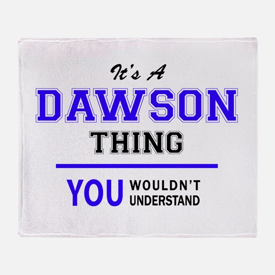 It's DAWSON thing, you wouldn't unde Throw Blanket