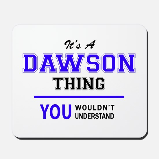 It's DAWSON thing, you wouldn't understa Mousepad