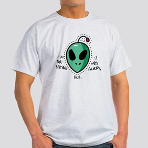 I'm not saying it was aliens, but... T-Shirt