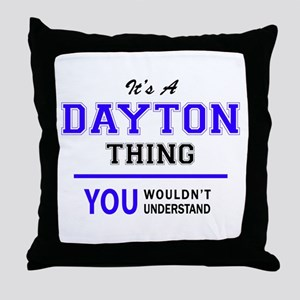 It's DAYTON thing, you wouldn't under Throw Pillow