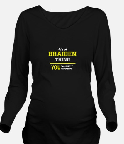 BRAIDEN thing, you w Long Sleeve Maternity T-Shirt