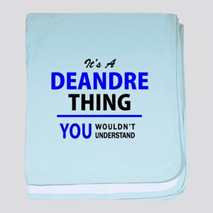It's DEANDRE thing, you wouldn't unde baby blanket