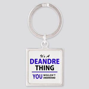 It's DEANDRE thing, you wouldn't underst Keychains