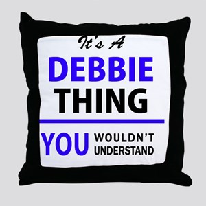 It's DEBBIE thing, you wouldn't under Throw Pillow
