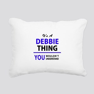 It's DEBBIE thing, you w Rectangular Canvas Pillow