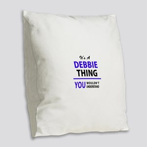 It's DEBBIE thing, you wouldn' Burlap Throw Pillow