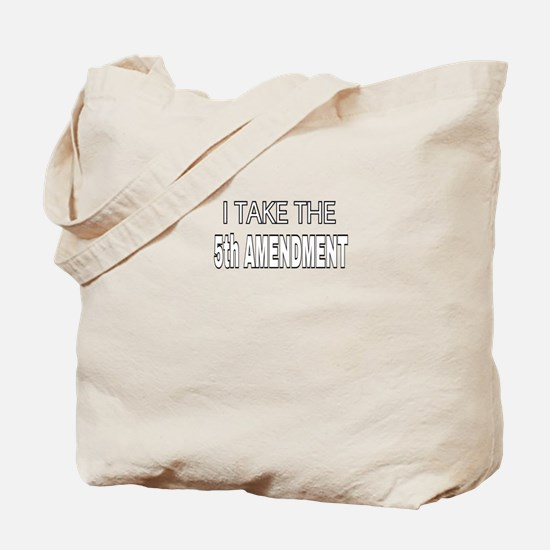 I TAKE THE 5th AMENDMENT Tote Bag